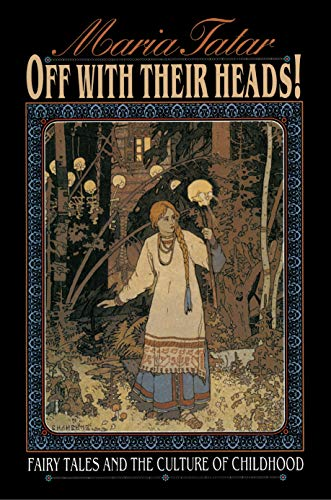 9780691000886: Off with Their Heads!: Fairy Tales and the Culture of Childhood
