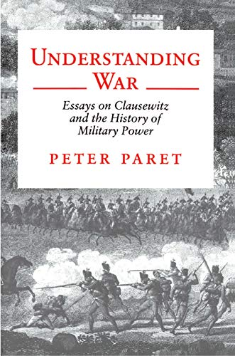 9780691000909: Understanding War: Essays on Clausewitz and the History of Military Power