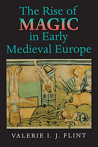The Rise of Magic in Early Medieval Europe - Flint, Valerie Irene Jane