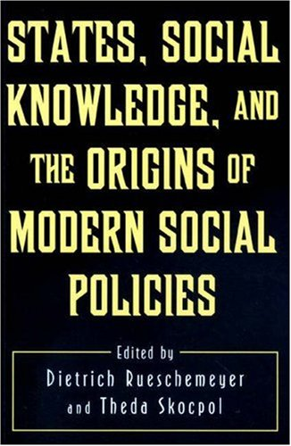 9780691001128: States, Social Knowledge, and the Origins of Modern Social Policies