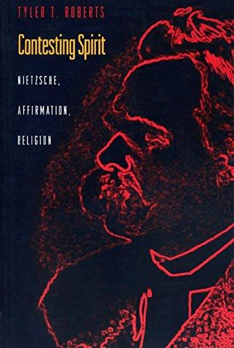 Contesting Spirit: Nietzsche, Affirmation, Religion: Roberts, Tyler T.