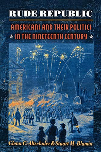 9780691001302: Rude Republic: Americans and Their Politics in the Nineteenth Century.