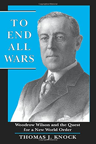 9780691001500: To End All Wars: Woodrow Wilson and the Quest for a New World Order