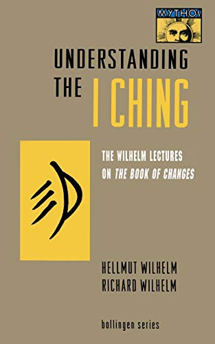 "Understanding the ""I Ching"": The Wilhelm Lectures: Wilhelm, Richard,Wilhelm, Hellmut"