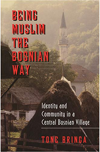 BEING MUSLIM THE BOSNIAN WAY. IDENTITY AND COMMUNITY IN A CENTRAL BOSNIAN VILLAGE