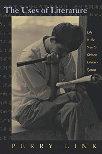 The Uses of Literature: Life in the Socialist Chinese Literary System (Paperback): Perry Link