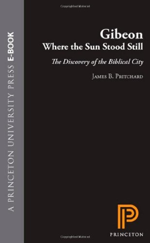 Gibeon, Where the Sun Stood Still: The Discovery of the Biblical City (069100210X) by Pritchard, James B.