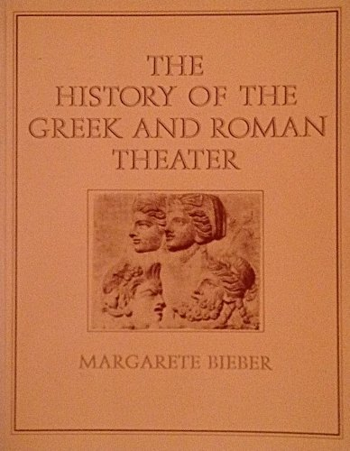 HISTORY OF THE GREEK AND ROMAN THEATER: Bieber, Magarete