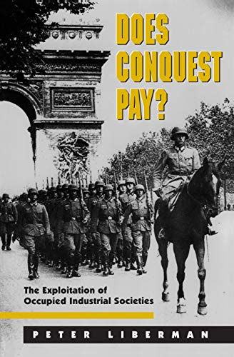 9780691002422: Does Conquest Pay?: The Exploitation of Occupied Industrial Societies (Princeton Studies in International History and Politics)