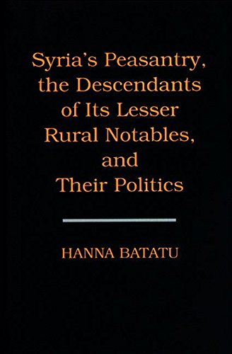 9780691002545: Syria's Peasantry, the Descendants of Its Lesser Rural Notables, and Their Politics