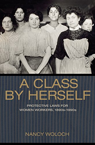 9780691002590: A Class by Herself: Protective Laws for Women Workers, 1890s-1990s (Politics and Society in Modern America)