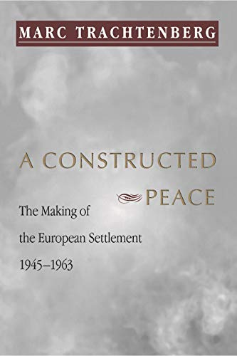 9780691002736: A Constructed Peace: The Making of the European Settlement 1945-1963