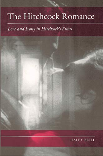 9780691002866: The Hitchcock Romance: Love and Irony in Hitchcock's Films