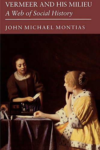 Vermeer and His Milieu: A Web of Social History (Paperback): John Michael Montias