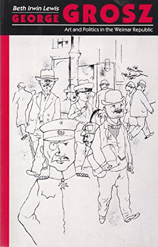 9780691002910: George Grosz: Art and Politics in the Weimar Republic