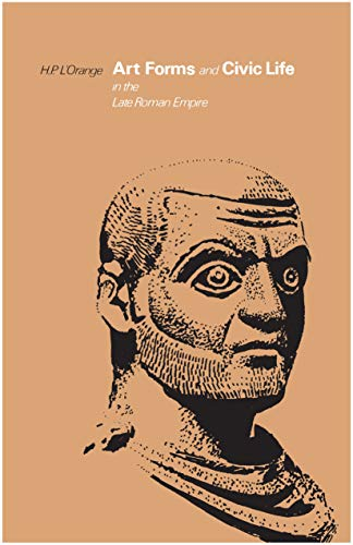 Art Forms and Civic Life in the Late Roman Empire - Hans Peter L'Orange