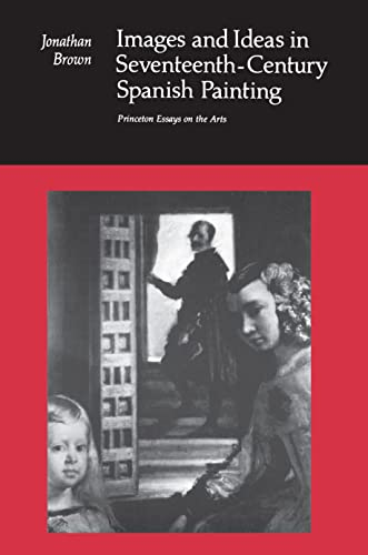 9780691003153: Images and Ideas in Seventeenth-Century Spanish Painting (Princeton Essays on the Arts)