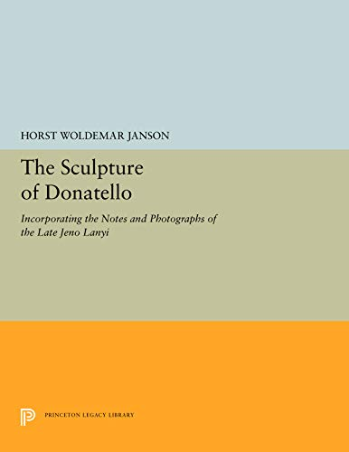 9780691003177: The Sculpture of Donatello: Incorporating the Notes and Photographs of the Late Jeno Lanyi