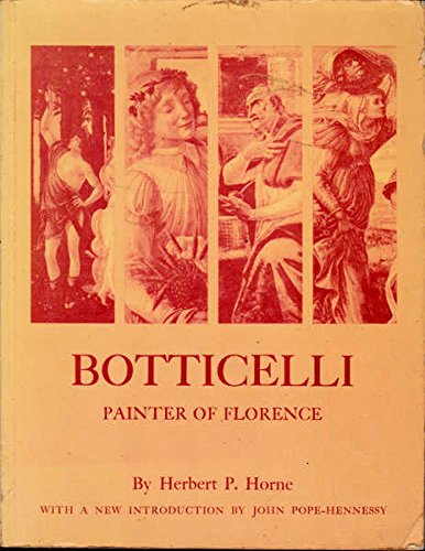 Botticelli. Painter of Florence. Introduction by John Pope-Hennessy.: HORNE, Herbert P.: