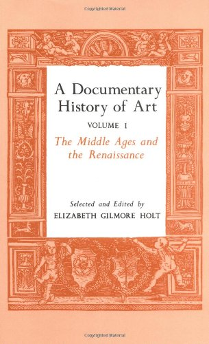 A Documentary History of Art, Vol. 1: The Middle Ages and the Renaissance - Holt, Elizabeth Gilmore