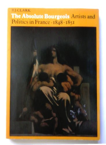 9780691003382: The Absolute Bourgeois: Artists and Politics in France, 1848-1851