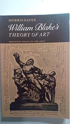 William Blake's Theory of Art (Princeton Essays on the Arts): Morris Eaves