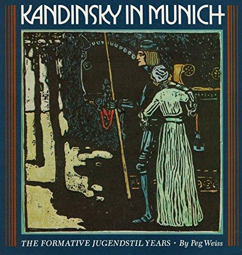 Kandinsky in Munich: The Formative Jugendstil Years Weiss, Peg