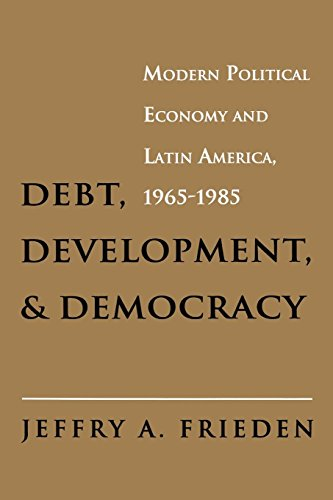 Debt, Development, and Democracy: Modern Political Economy and Latin America 1965-1985