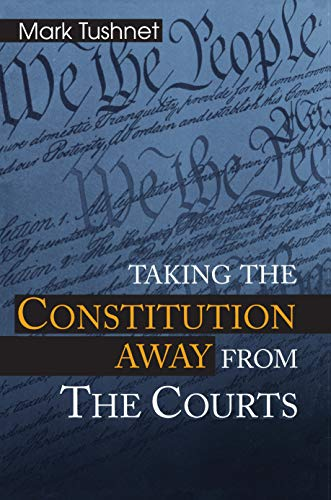 9780691004150: Taking the Constitution Away from the Courts