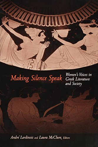 9780691004662: Making Silence Speak: Women's Voices in Greek Literature and Society.