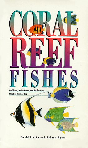 Coral Reef Fishes: Myers, Robert,Lieske, Ewald