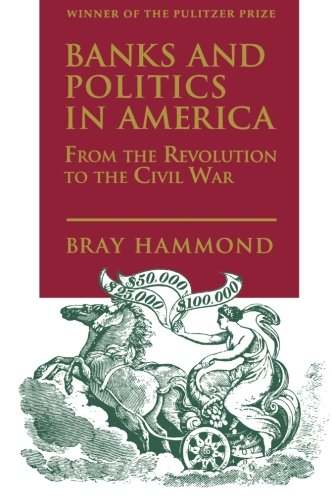 9780691005539: Banks and Politics in America from the Revolution to the Civil War