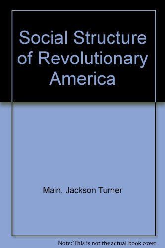 Social Structure of Revolutionary America: Main, Jackson Turner