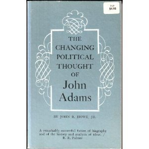 Changing Political Thought of John Adams: John R. Howe