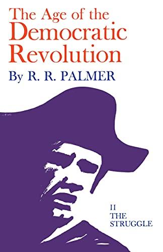 9780691005706: 002: Age of the Democratic Revolution: The Struggle, Volume II