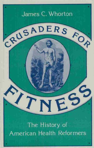 Crusaders for Fitness: The History of American Health Reformers (Princeton Legacy Library): Whorton...