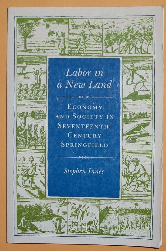 9780691005959: Labor in a New Land: Economy and Society in Seventeenth-Century Springfield (Princeton Legacy Library)