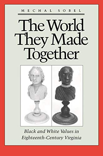 9780691006086: The World They Made Together: Black and White Values in Eighteenth-Century Virginia