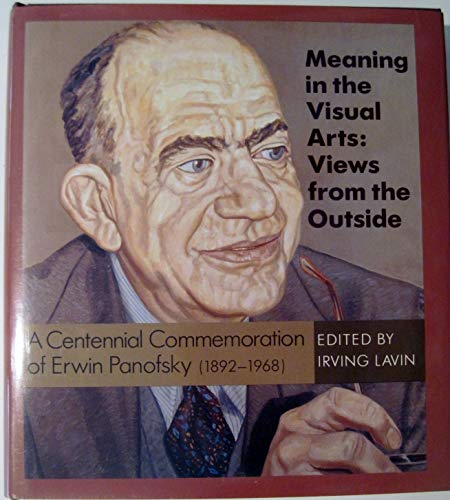 9780691006307: Meaning in the Visual Arts: Views from the Outside : A Centennial Commemoration of Erwin Panofsky (1892-1968)