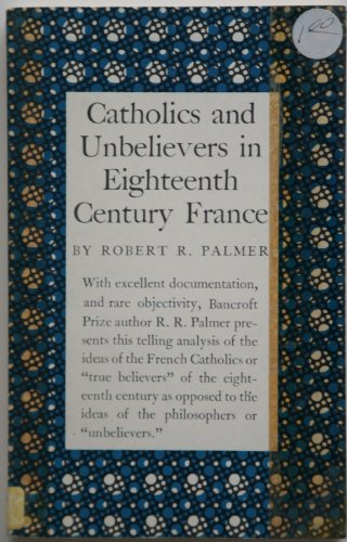 Catholics and Unbelievers in 18th Century France: Palmer, R. R.