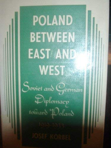 9780691007540: Poland Between East and West: Soviet and German Diplomacy toward Poland, 1919-1933