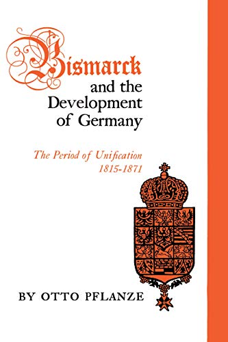 9780691007656: Bismarck and the Development of Germany, Vol. 1: The Period of Unification, 1815-1871