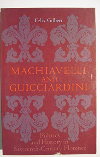 9780691007717: Machiavelli and Guicciardini: Politics and History in Sixteenth-Century Florence
