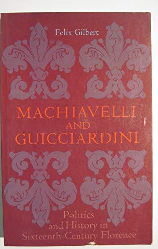 Machiavelli and Guicciardini: Politics and History in: Gilbert, Felix
