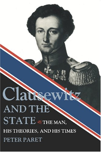 9780691008066: Clausewitz and the State: The Man, His Theories, and His Times