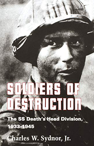 9780691008530: Soldiers of Destruction: The SS Death's Head Division, 1933-1945. (with a New Preface)