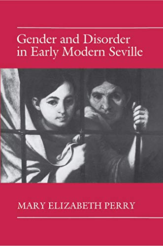 9780691008547: Gender and Disorder in Early Modern Seville