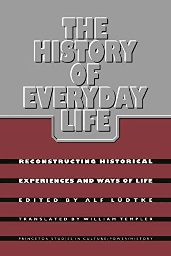 9780691008929: The History of Everyday Life: Reconstructing Historical Experiences and Ways of Life (Princeton Studies in Culture/Power/History)