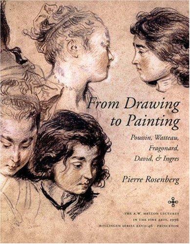 From Drawing to Painting: Poussin, Watteau, Fragonard, David, and Ingres: Rosenberg, Pierre