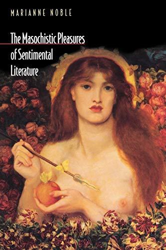 9780691009360: The Masochistic Pleasures of Sentimental Literature